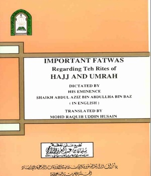 Important Fatwas Regarding The Rites of Hajj and Umrah